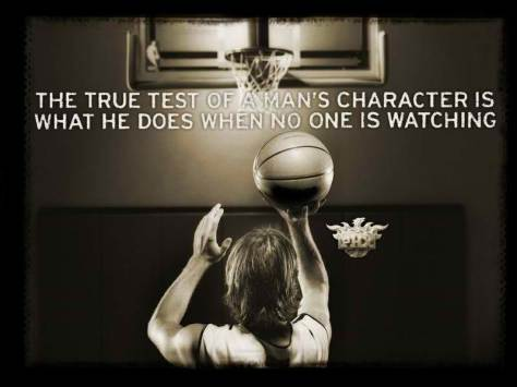 The true test of a man's character is what he does when no one is watching.
