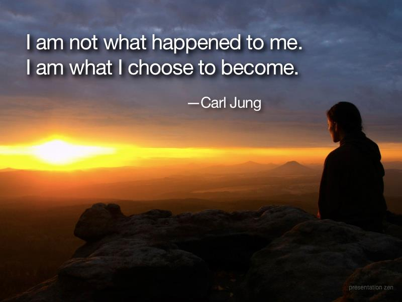 I am not what happened to me. I am what I choose to become. - Carl Jung
