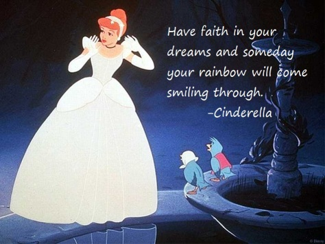 Have faith in your dreams and someday your rainbow will come smiling through. - Cinderella