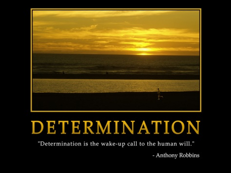 Determination is the wake-up call to the human will. – Anthony Robbins
