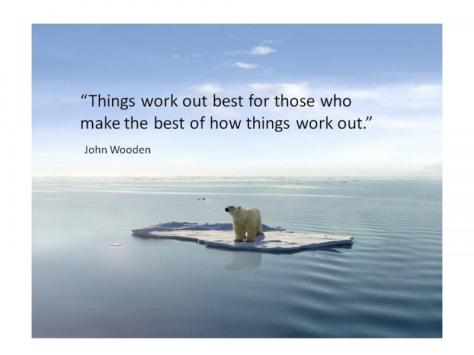 Things work out best for those who make the best of how things work out. – John Wooden