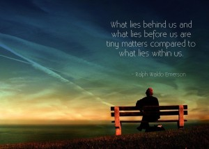 What lies behind us and what lies before us are tiny matters compared to what lies within us. – Ralph Waldo Emerson