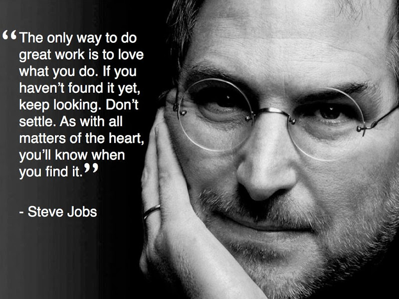 The Only Way To Do Great Work Is To Love What You Do. If You