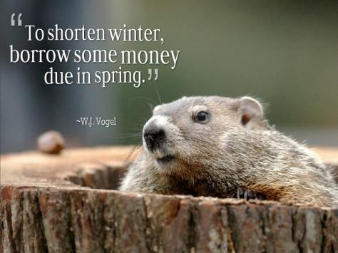 To shorten winter, borrow some money due in spring. – W.J. Vogel