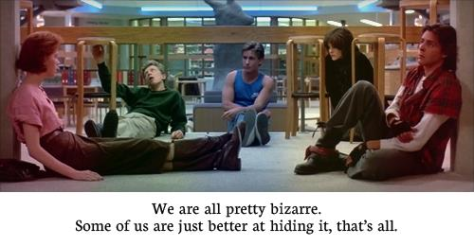 We are all pretty bizarre. Some of us are just better at hiding it, that's all.