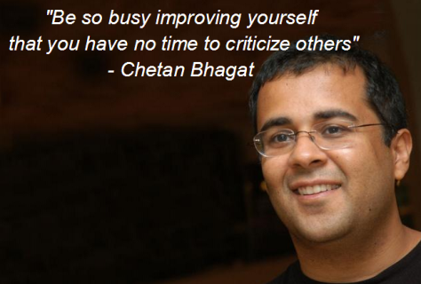 Be so busy improving yourself that you have no time to criticize others. – Chetan Bhagat