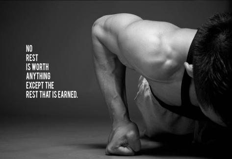 No rest is worth anything except the rest that is earned
