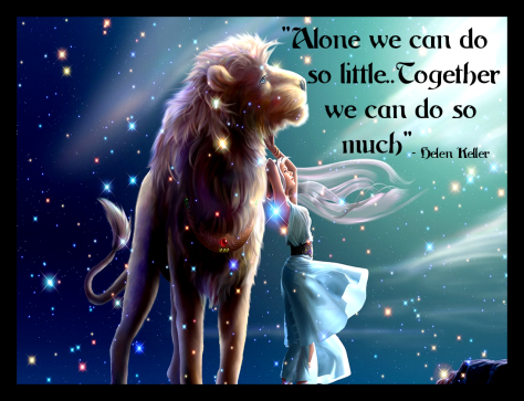 Alone we can do so little… Together we can do so much. – Helen Keller