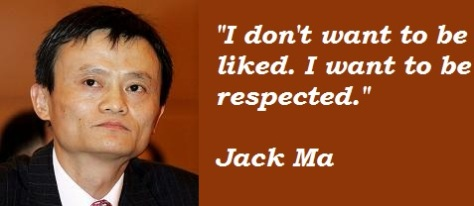 I don't want to be liked. I want to be respected. - Jack Ma