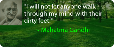 I will not let anyone walk through my mind with their dirty feet - Mahatma Gandhi