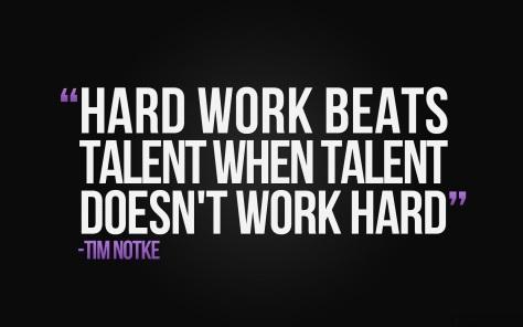 Hard work beats talent when talent doesn't work hard. – Tim Notke