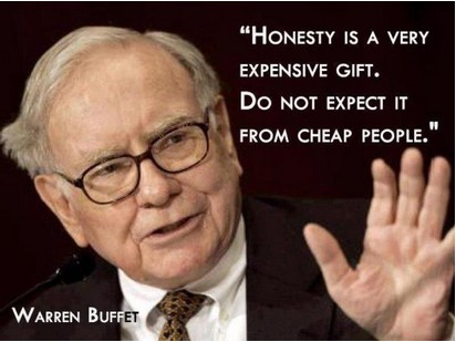 Honesty is a very expensive gift. Do not expect it from cheap people. – Warren Buffett
