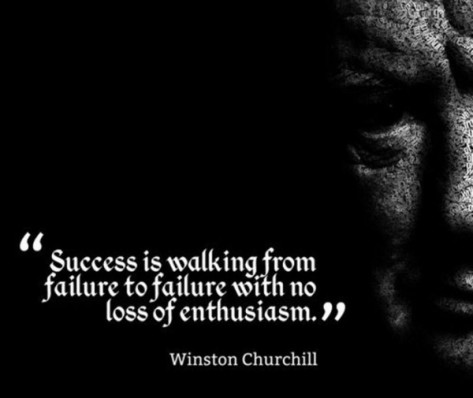 Success is walking from failure to failure with no loss of enthusiasm. – Winston Churchill