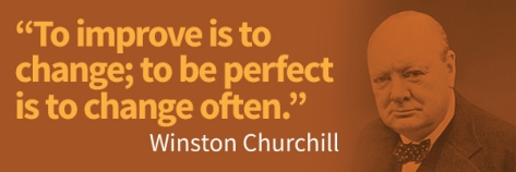 To improve is to change; to be perfect is to change often. – Winston Churchill