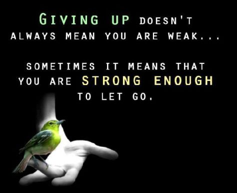 Giving up doesn't always mean you are weak… Sometimes it means that you are strong enough to let go.