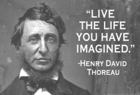 Henry David Thoreau - Live the Life you have Imagined