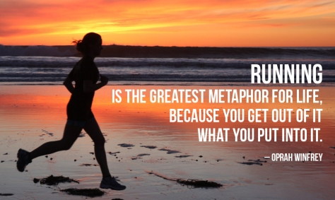 Running is the greatest metaphor for Life, because you get out of it what you put into it.