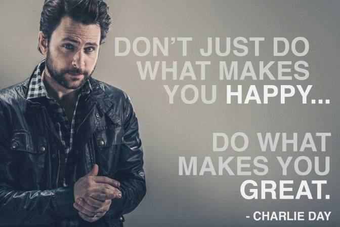 Do What Makes You Great – Charlie Day Motivational Video