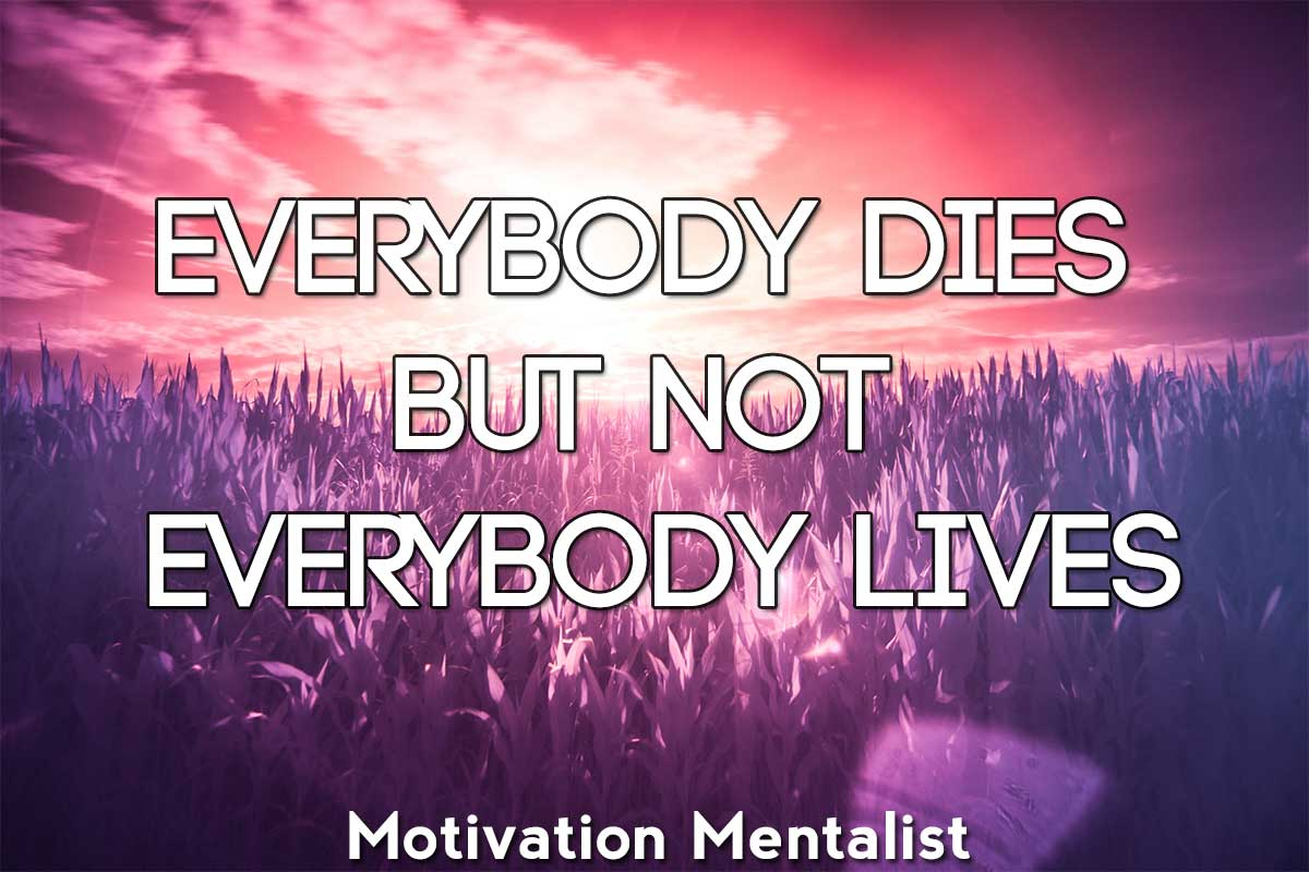 Everybody Dies But Not Everybody Lives Motivational Video