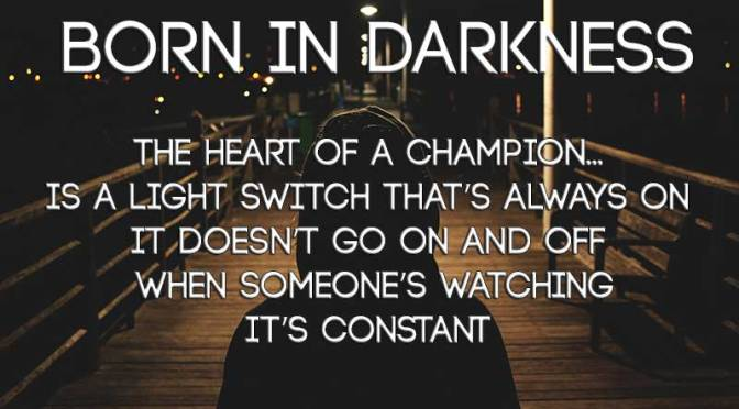born-in-darkness-heart-of-champion