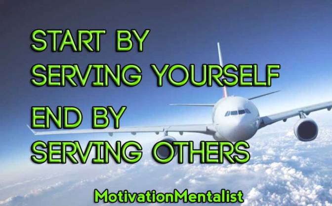 Start by Serving Yourself. End by Serving Others – Motivational Video
