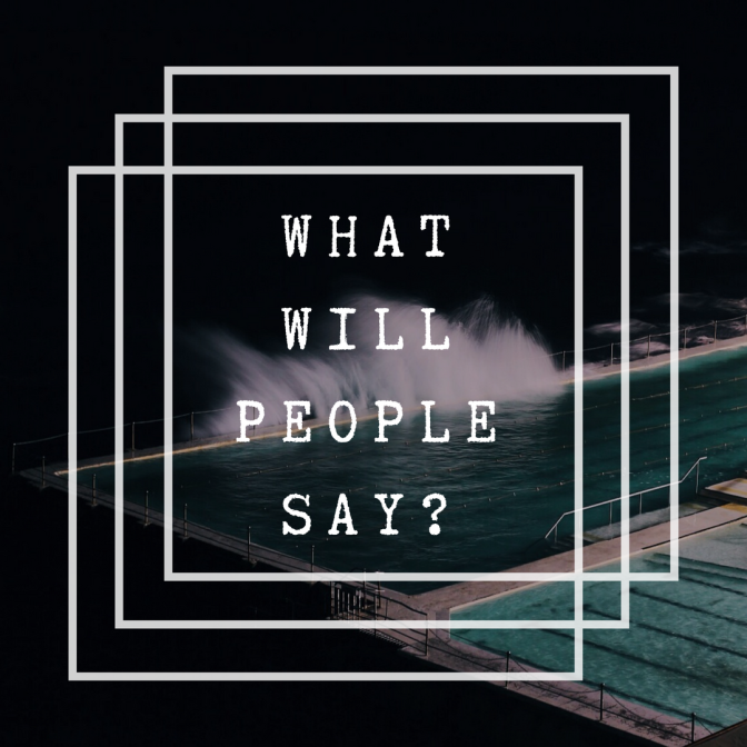 What Will People Say - Four Words That Ruin Dreams